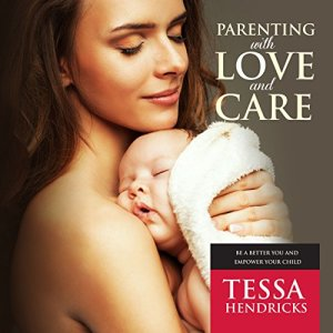 Parenting with Love and Care Audiobook By Tessa Hendricks cover art