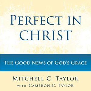 Perfect in Christ Audiobook By Mitchell C. Taylor, Cameron C. Taylor cover art