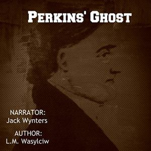 Perkins' Ghost Audiobook By L.M. Wasylciw cover art