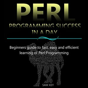 Perl Programming Success in a Day Audiobook By Sam Key cover art