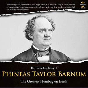 Phineas Taylor Barnum: The Greatest Humbug on Earth Audiobook By The History Hour cover art