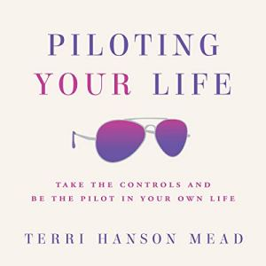 Piloting Your Life Audiobook By Terri Hanson Mead cover art