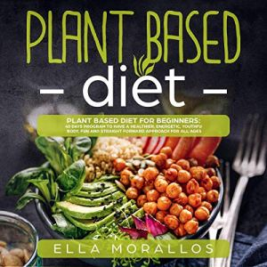 Plant Based Diet for Beginners Audiobook By Ella Morallos cover art