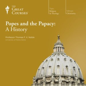 Popes and the Papacy: A History Audiobook By Thomas F. X. Noble, The Great Courses cover art