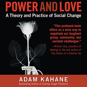 Power and Love: A Theory and Practice of Social Change Audiobook By Adam Kahane cover art