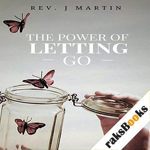 Power of Letting Go Audiobook By Rev. J. Martin cover art