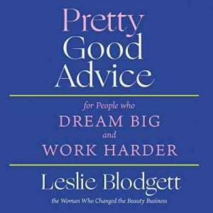 Pretty Good Advice Audiobook By Leslie Blodgett cover art