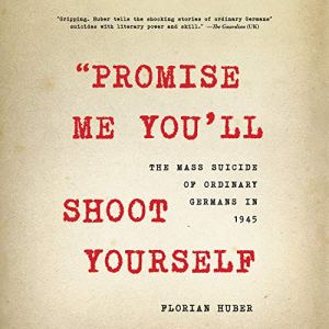 """Promise Me You'll Shoot Yourself"" Audiobook By Florian Huber cover art"