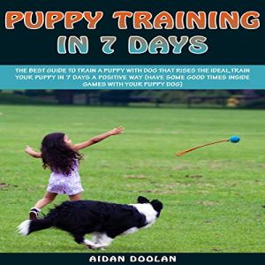 Puppy Training in 7 Days Audiobook By Aidan Doolan cover art