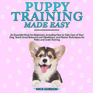 Puppy Training Made Easy Audiobook By Mick Gordon cover art