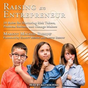 Raising an Entrepreneur Audiobook By Margot Machol Bisnow, Elliott Bisnow - foreword, Austin Bisnow - foreword cover art