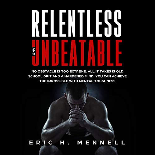 Relentless and Unbeatable Audiobook By Eric H. Mennell cover art