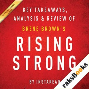 Rising Strong by Brene Brown: Key Takeaways, Analysis, & Review Audiobook By Instaread cover art