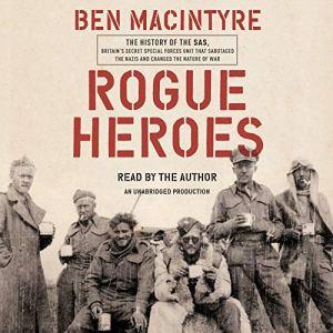 Rogue Heroes Audiobook By Ben Macintyre cover art