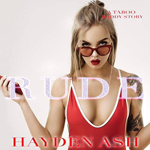 Rude: A Taboo, Daddy Story Audiobook By Hayden Ash cover art