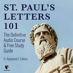 Saint Paul's Letters 101: The Definitive Audio Course & Free Study Guide Audiobook By Raymond F. Collins cover art