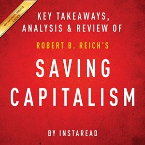 Saving Capitalism: For the Many, Not the Few, by Robert B. Reich Audiobook By Instaread cover art