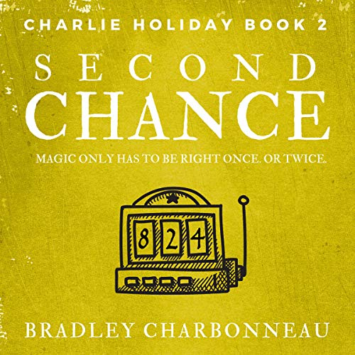 Second Chance: Magic Only Has to Be Right Once. or Twice. Audiobook By Bradley Charbonneau cover art