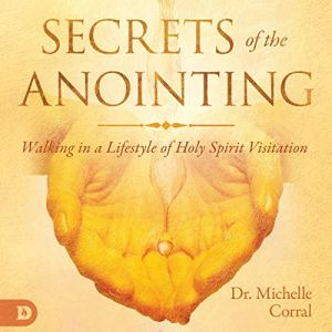 Secrets of the Anointing Audiobook By Dr. Michelle Corral cover art