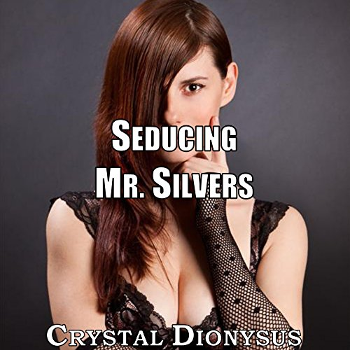 Seducing Mr. Silvers Audiobook By Crystal Dionysus cover art