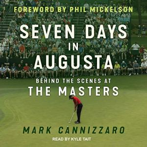 Seven Days in Augusta Audiobook By Mark Cannizzaro, Phil Mickelson - Foreword cover art
