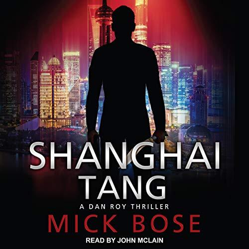 Shanghai Tang: A Dan Roy Thriller Audiobook By Mick Bose cover art