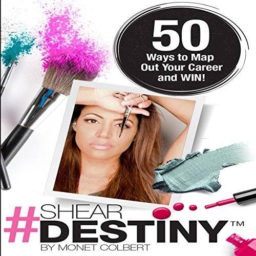 Shear Destiny: 50 Ways to Map Out Your Career and Win! Audiobook By Monet Colbert cover art