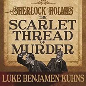 Sherlock Holmes and the Scarlet Thread of Murder Audiobook By Luke Kuhns cover art