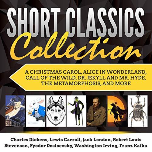 Short Classics Collection Audiobook By Charles Dickens, Lewis Carroll, Jack London, Robert Louis Stevenson, Fyodor Dostoevsky, Washington Irving, Franz Kafka cover art