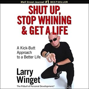 Shut Up, Stop Whining, and Get a Life Audiobook By Larry Winget cover art
