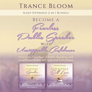 Sleep Hypnosis: 2 in 1 Bundle - Become a Fearless Public Speaker with Unstoppable Confidence Audiobook By Trance Bloom cover art