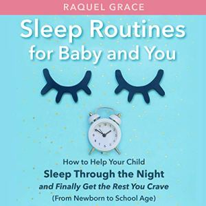 Sleep Routines for Baby and You Audiobook By Raquel Grace cover art