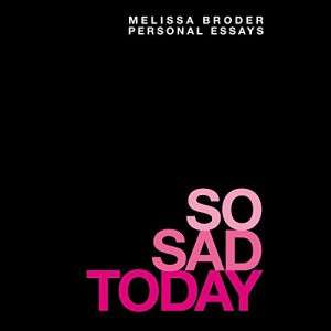 So Sad Today Audiobook By Melissa Broder cover art