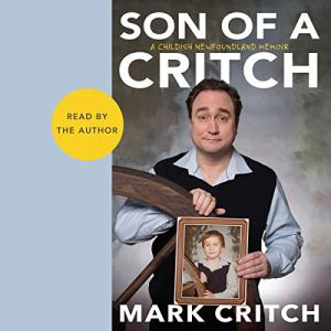 Son of a Critch Audiobook By Mark Critch cover art