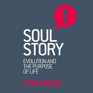 Soul Story: Evolution and the Purpose of Life Audiobook By Tim Freke cover art