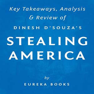 Stealing America: What My Experience with Criminal Gangs Taught Me About Obama, Hillary, and the Democratic Party, by Dinesh D'Souza Audiobook By Eureka Books cover art