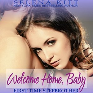 Stepbrother First Time: Welcome Home, Baby Audiobook By Selena Kitt cover art
