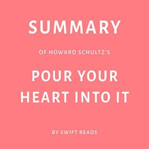 Summary of Howard Schultz's Pour Your Heart into It Audiobook By Swift Reads cover art