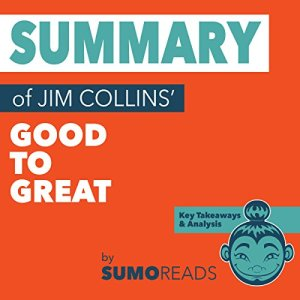 Summary of Jim Collins' Good to Great: Key Takeaways & Analysis Audiobook By Sumoreads cover art