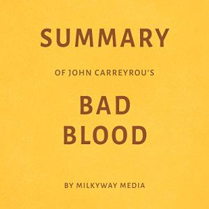 Summary of John Carreyrou's Bad Blood by Milkyway Media Audiobook By Milkyway Media cover art