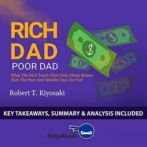 Summary of Rich Dad Poor Dad: What the Rich Teach Their Kids About Money - That the Poor and Middle Class Do Not! by Robert T. Kiyosaki Audiobook By Ninja Reads cover art