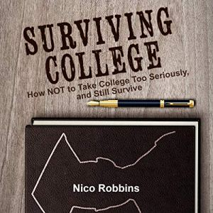Surviving College: How Not to Take College Too Seriously, and Still Survive Audiobook By Nico Robbins cover art