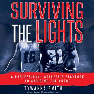 Surviving the Lights: A Professional Athlete's Playbook to Avoiding the Curse Audiobook By Tywanna Smith cover art