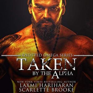 Taken by the Alpha Audiobook By Laxmi Hariharan, Scarlette Brooke cover art