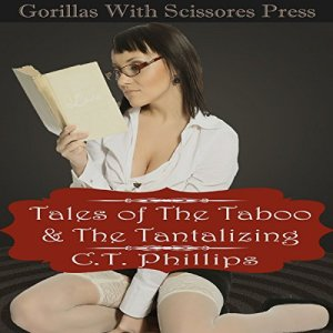 Tales of the Taboo & the Tantalizing Audiobook By C. T. Phillips cover art