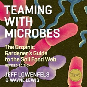 Teaming with Microbes Audiobook By Jeff Lowenfels, Wayne Lewis cover art