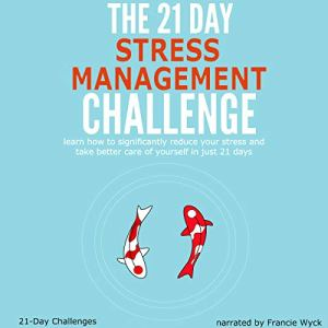 The 21-Day Stress Management Challenge Audiobook By 21 Day Challenges cover art