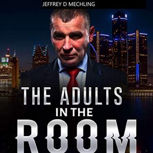 The Adults in the Room Audiobook By Jeffrey Mechling, Kathleen Ryder cover art