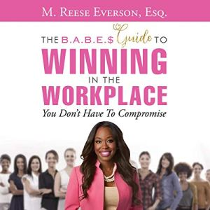 The B.A.B.E.'s Guide to Winning in the Workplace Audiobook By M. Reese Everson cover art