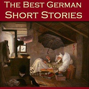 The Best German Short Stories Audiobook By Friedrich Schiller, Clemens Brentano, Ludwig Achim von Arnim, Johann Wolfgang von Goethe, Ludwig Tieck, Theodor Storm, E. T. A. Hoffmann cover art